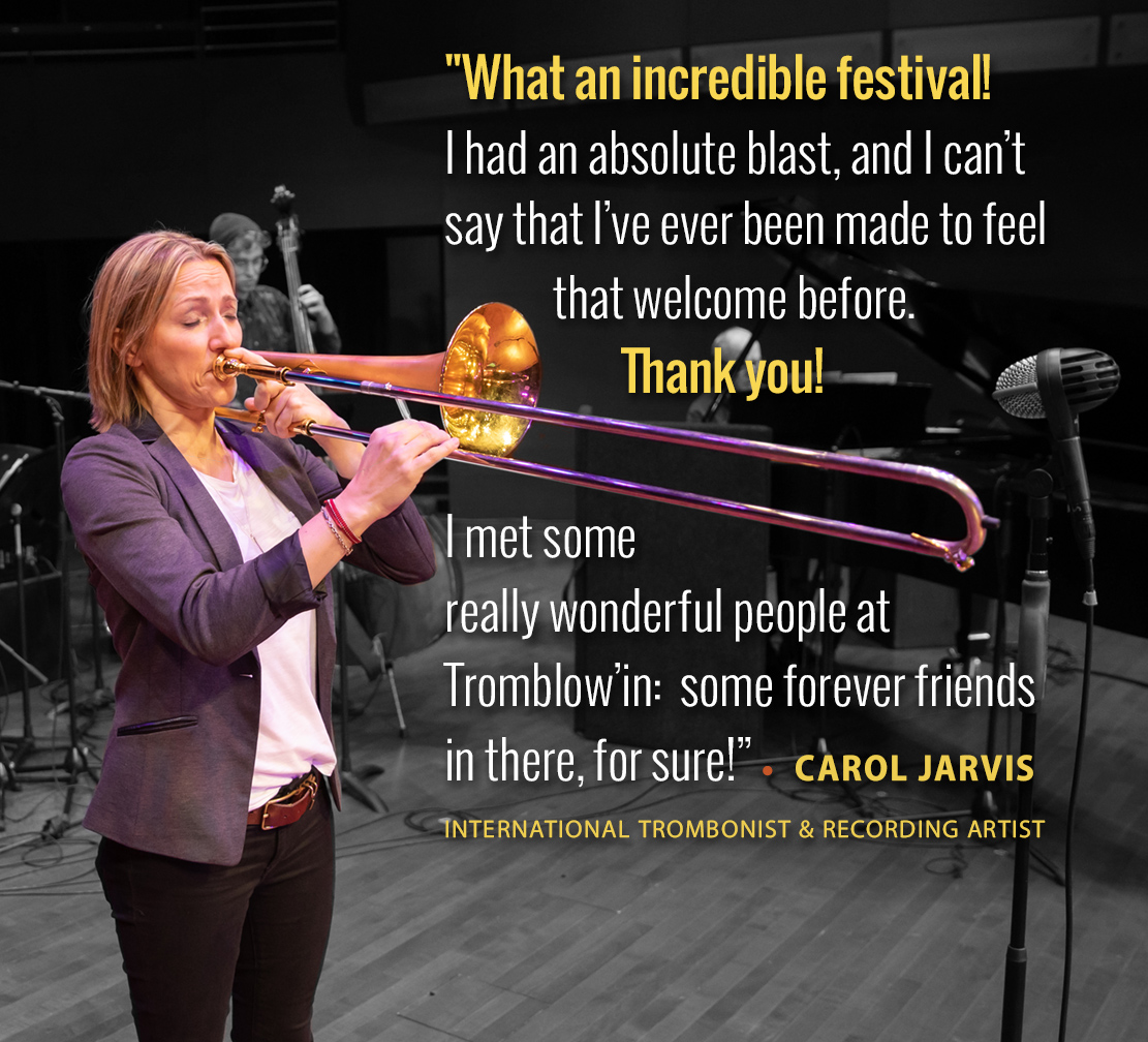 """What an incredible festival!"" - Carol Jarvis, international trombonist & recoding artist"